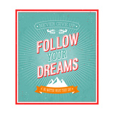 Follow Your Dreams Typographic Design Posters by  MiloArt