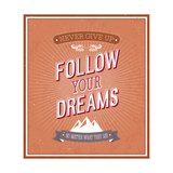 Follow Your Dreams Typographic Design Prints by  MiloArt