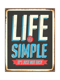 Vintage Metal Sign - Life Is Simple, It'S Not Just Easy - Jpg Version Prints by Real Callahan