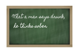 Expression - What A Man Says Drunk, He Thinks Sober - Written On A School Blackboard With Chalk Poster by  vepar5