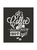 It'S Coffee Time - Vintage Typography Poster Prints by Noka Studio