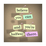 The Saying Belive You Can And You'Re Halfway There On Pieces Of Paper Pinned To A Bulletin Board Posters by  iqoncept