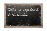 Expression - What A Man Says Drunk, He Thinks Sober - Written On A School Blackboard With Chalk Prints by  vepar5