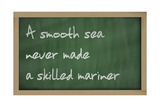 """A Smooth Sea Never Made A Skilled Mariner "" Written On A Blackboard Posters by  vepar5"