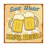 Save Water Drink Beer Vintage Poster Prints by  radubalint