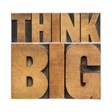 Think Big Motivational Phrase - Isolated Text Abstract - Letterpress Wood Type Printing Blocks Prints by  PixelsAway