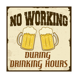 No Working During Drinking Hours, Vintage Poster Posters by  radubalint