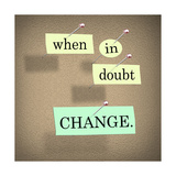 The Words When In Doubt Change Pinned To A Cork Bulletin Board Posters by  iqoncept