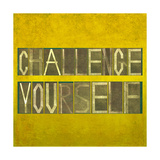 "Textured Background Image And Design Element Depicting The Words ""Challenge Yourself"" Prints by  nagib"