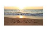 Believe Written In The Sand At The Beach Print by  Hannamariah