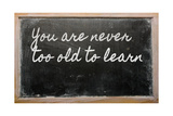 Expression - You Are Never Too Old To Learn - Written On A School Blackboard With Chalk Posters by  vepar5