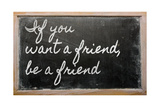 Expression - If You Want A Friend, Be A Friend - Written On A School Blackboard With Chalk Prints by  vepar5