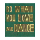 "Earthy Background Image And Design Element Depicting The Words ""Do What You Love And Dance"" Print by  nagib"