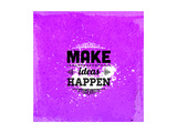 "Quote Typographical Design. ""Make Ideas Happen"" Prints by Ozerina Anna"