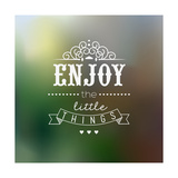 Enjoy The Little Things Quote Typographical Background Print by  Melindula