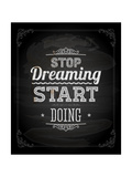 "Quote Typographical Design. ""Stop Dreaming Start Doing"" Prints by Ozerina Anna"