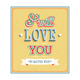 I Will Love You Typographic Design Poster by  MiloArt