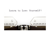 Typewriter Learn To Love Yourself Prints by Ivelin Radkov