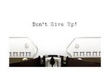 Typewriter Do Not Give Up Prints by Ivelin Radkov