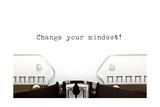 Typewriter Change Your Mindset Prints by Ivelin Radkov