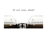 Typewriter If Not Now When Posters by Ivelin Radkov