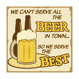 We Can'T Serve All The Beer Poster Premium Giclee Print by  radubalint