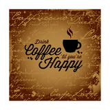 Coffee Makes You Happy Premium Giclee Print by  arenacreative