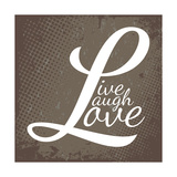 Live Laugh Love Poster by  arenacreative