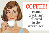 Coffee Because Crack Isn't Allowed in the Workplace Funny Plastic Sign Wall Sign