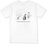 """Howard, I think the dog wants to go out."" - New Yorker T-Shirt Shirts by Arnie Levin"