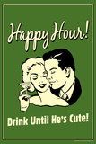Happy Hour Drink Until He's Cute Funny Retro Plastic Sign Wall Sign