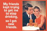 Friends Tried To Stop My Drinking So I Got New Friends Funny Plastic Sign Plastikskilt af  Ephemera