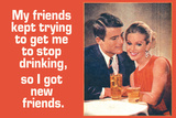 Friends Tried To Stop My Drinking So I Got New Friends Funny Plastic Sign Plastic Sign by  Ephemera