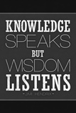 Knowledge Speaks But Wisdom Listens Poster Posters