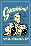 Gambling You Bet Your Ass I Do Funny Retro Poster Poster by  Retrospoofs