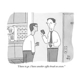 """""""I have to go. I have another coffee break on seven."""" - New Yorker Cartoon Premium Giclee Print by Peter C. Vey"""
