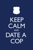 Keep Calm and Date a Cop Plastic Sign Wall Sign