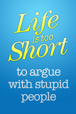 Life's Too Short To Argue With Stupid People Plastic Sign Plastic Sign