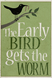 The Early Bird Gets the Worm Plastic Sign Plastic Sign