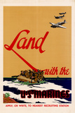 Land with the U.S. Marines WWII War Propaganda Poster Prints