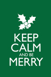 Keep Calm and Be Merry Poster Posters