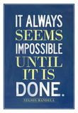 It Always Seems Impossible Until It Is Done Nelson Mandela Pôsters