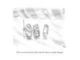 """""""First we need some hard evidence that the climate is actually changing."""" - Cartoon Premium Giclee Print by Paul Noth"""