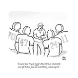 """I want you to get mad! And then to instantly cool off before you do some…"" - Cartoon Regular Giclee Print by Paul Noth"