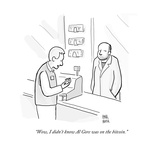 """Wow, I didn't know Al Gore was on the bitcoin."" - Cartoon Premium Giclee Print by Paul Noth"