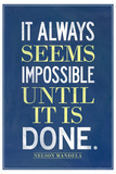 It Always Seems Impossible Until It Is Done Nelson Mandela Poster Prints