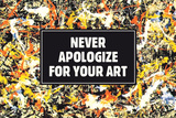 Never Apologize For Your Art Funny Poster Prints