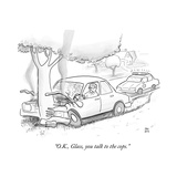 """""""O.K., Glass, you talk to the cops."""" - Cartoon Premium Giclee Print by Paul Noth"""