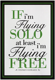 If I'm Flying Solo At Least I'm Flying Free Posters