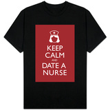 Keep Calm and Date a Nurse Shirts